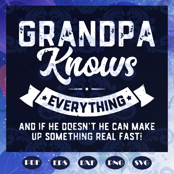 Grandpa knows everything svg, fathers day svg, fathers day gift, gift for papa,