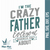 I'm The Crazy Father, daughter gift, For Mens, Dad, Father,Fathers Day, gift for