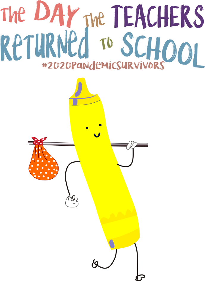 The day the teachers returned to school, yellow crayon, #2020pandemicsurvivors,