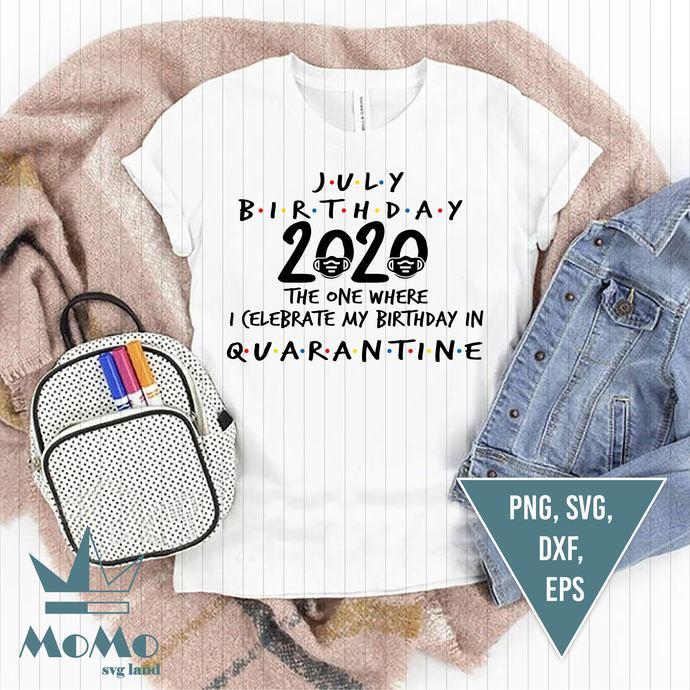 July Birthday 2020 Svg, The One Where I Celebrate My Birthday In Quarantine Svg,
