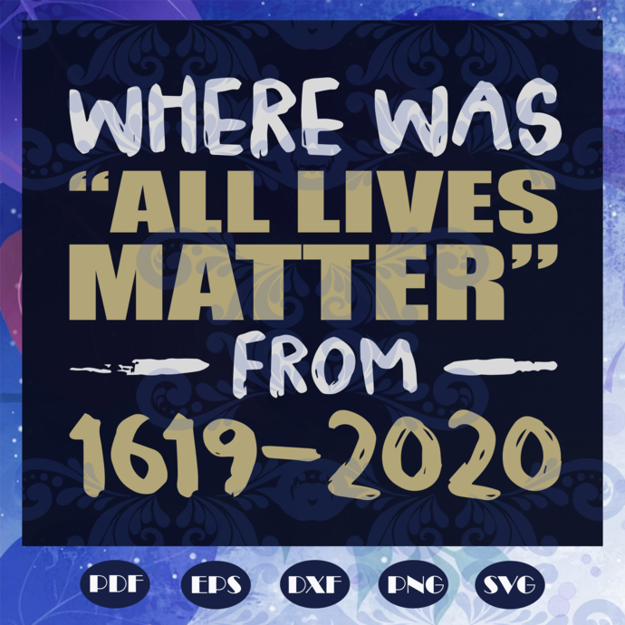 Where Was All Lives Matter From 1619 - 2020 Svg, Black Woman Svg, Black Power