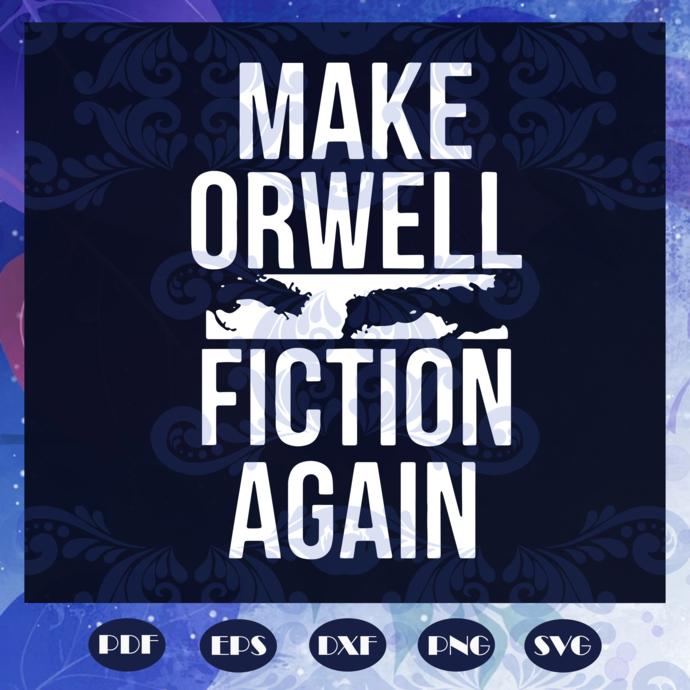 Make orwell fiction again svg, social criticism svg, activism svg, social