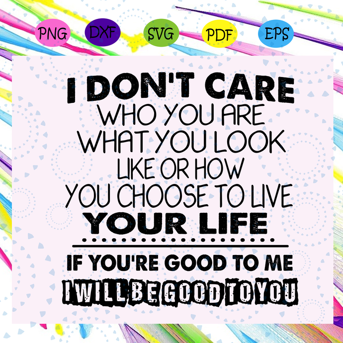 I don't care who you are what you look like or how you choose to live your life