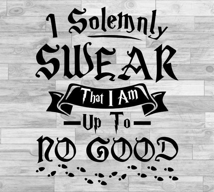 I Solemnly Swear that I am Up to No Good SVG Vector File for Cricut Vinyl Cut