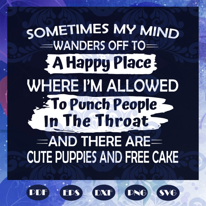 Sometimes my mind wanders off to a happy place where I'm allowed to punch people
