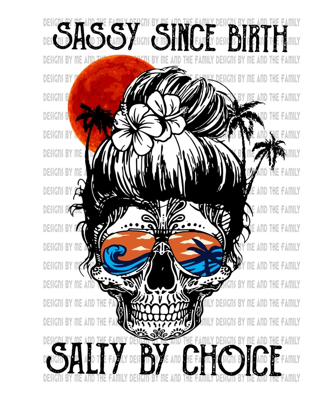 Sassy since birth salty by choice, Salty lil' beach, if your going to be salty