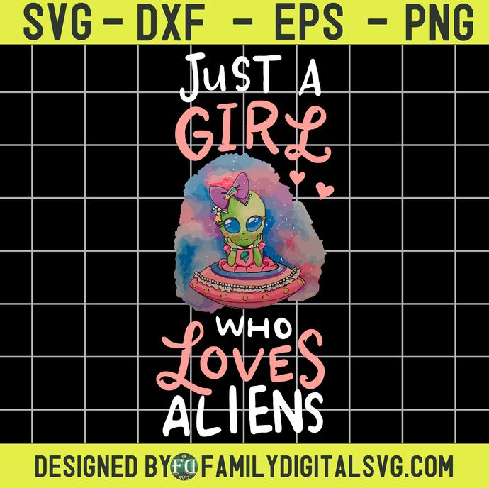 Just A Girl Who Loves Aliens Svg, Alien SVG Clipart Cut File, UFO Martians