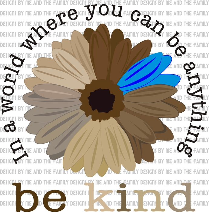 In a world where you can be anything be kind Sun Flower, brown & black with blue