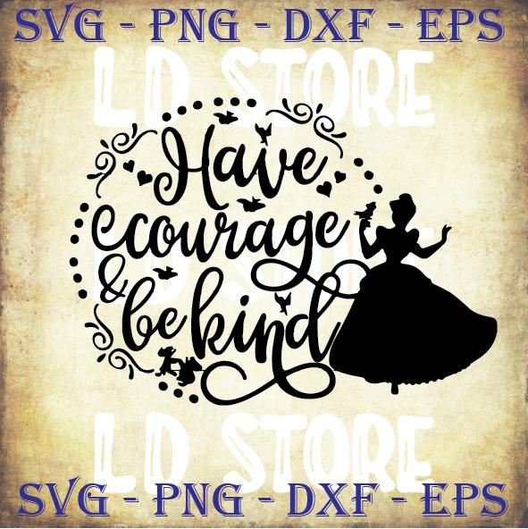 Have Courage And Be Kind Svg Cinderella Svg By Ldstoresvg On