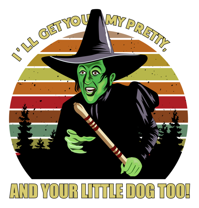 Ill get you my pretty and your little dog too, Wicked witch of the West, Wizard
