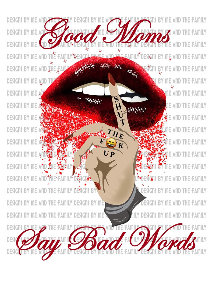 Good Mom's say bad things, shut the fuck up, adult funny, Mom humor, Bad Ass