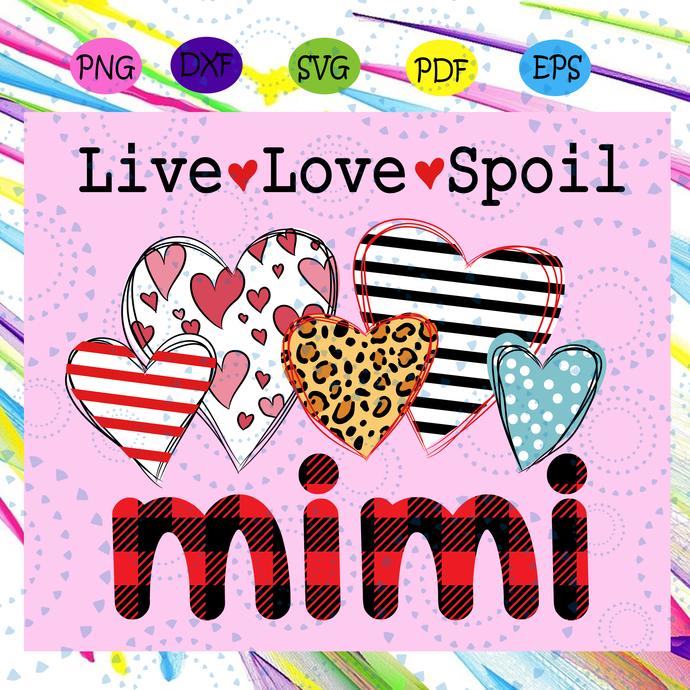 Live love spoil mimi svg, mimi svg, mimi life svg, nana svg, nana life svg, gigi