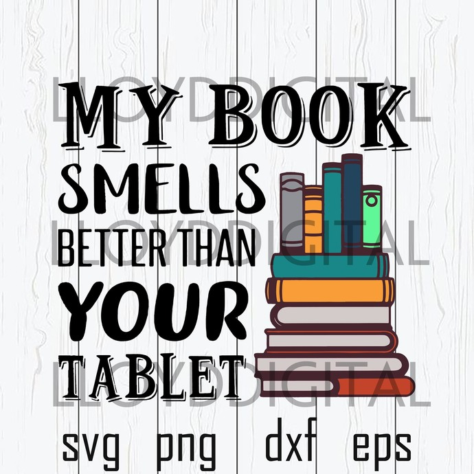 My Book Smells Better Than Your Tablet svg Reading Book svg Book Love svg shirt