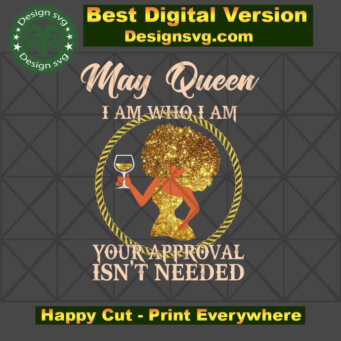 May queen I am who I am svg, born in May, May queen, birthday anniversary,