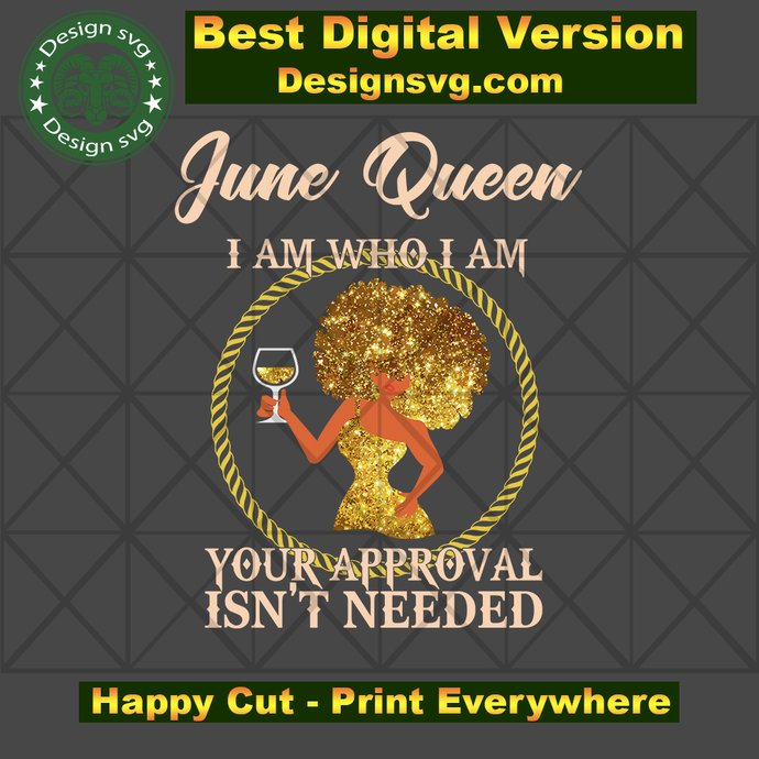 June queen I am who I am svg, born in June, June queen, birthday anniversary,