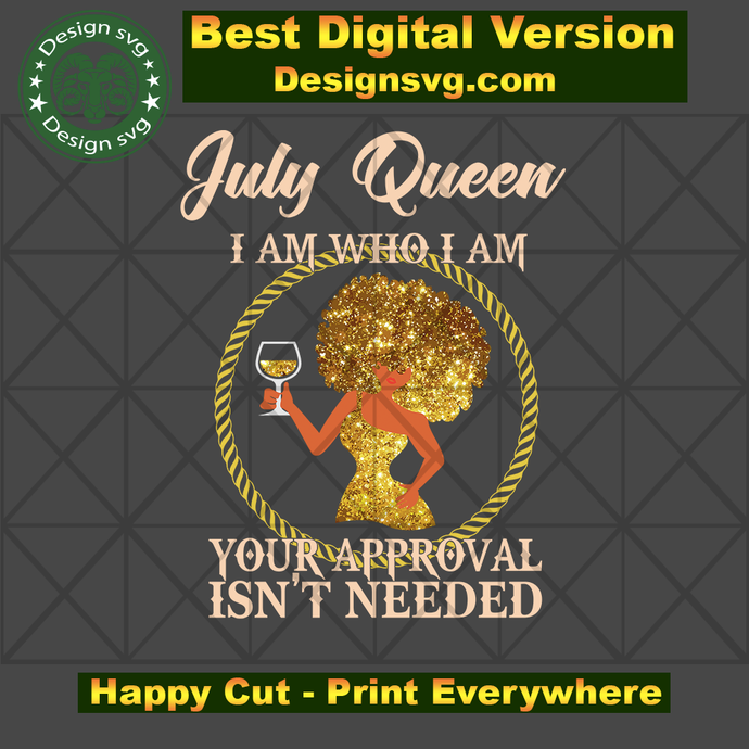 July queen I am who I am svg, born in July, July queen, birthday anniversary,