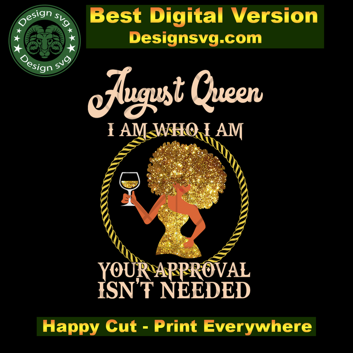 August queen I am who I am svg, born in August, August queen, birthday