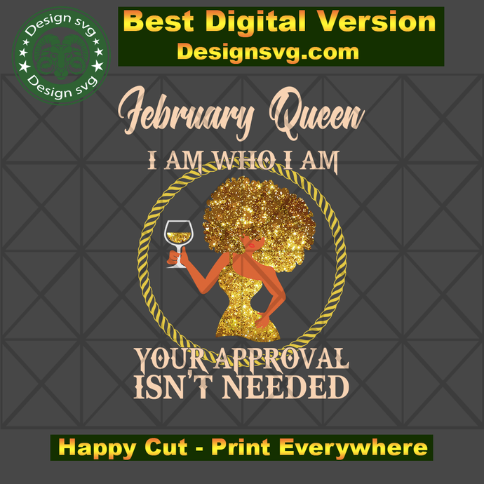 February queen I am who I am svg, born in February, February queen, birthday