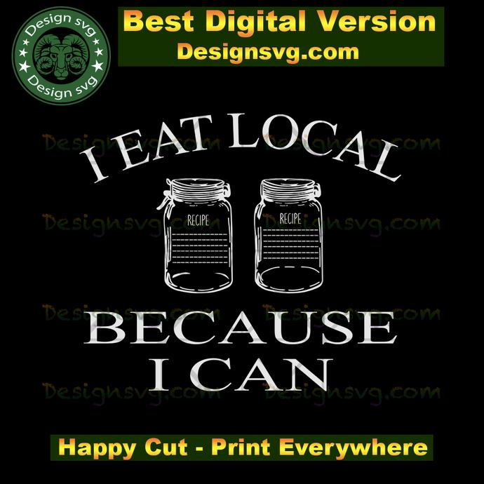 I eat local because I can svg,farmers market svg,eat local svg,mason jar