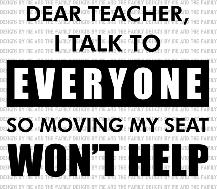 Dear teacher I talk to everyone so moving my seat won't help, back to school,