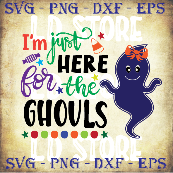 3 Styles I M Just Here For The Ghouls Svg Cute By Ldstoresvg On