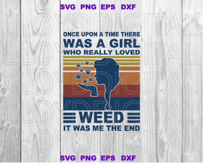 Once Upon A Time There Was A Girl Who Really Loved Weed It Was Me The End svg