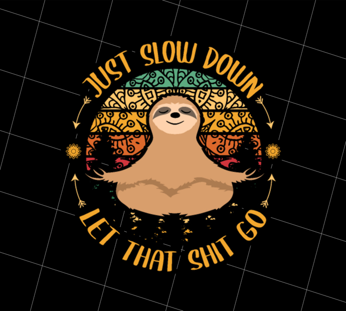 Just slow down Let that shit go, Yoga Sloth, Namaste Love, Gift Idea, Digital