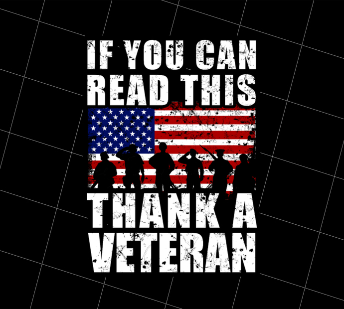 If You Can Read This, Thank A Veteran, Perfect Veterans Gifts, Gift Idea,