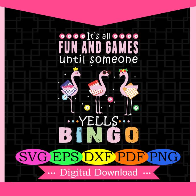 It's all fun and games until someone yells bingo, games svg, game gift,flamingo