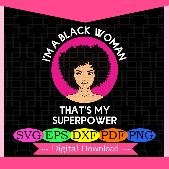I am a black woman that's my superpower,superpower svg, Black girl magic, black