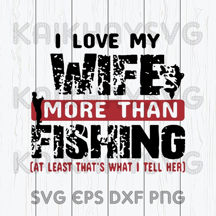 Download I Love My Wife More Than Fishing Svg I M By Kaikhaystore On Zibbet