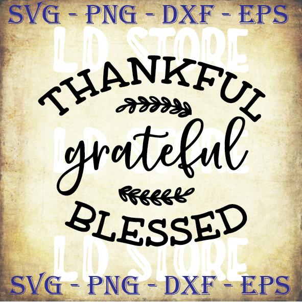 Thankful Grateful Blessed 2 Svg By Ldstoredigitalfiles On Zibbet