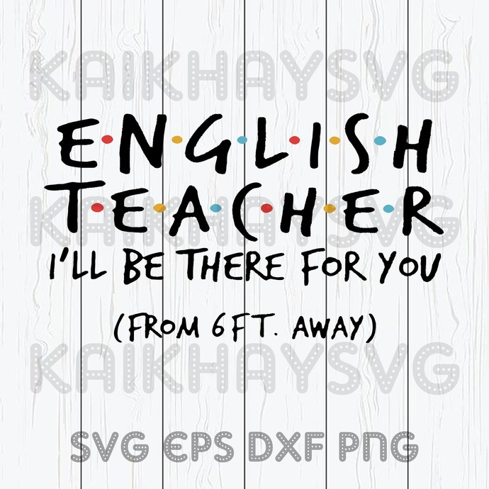 Friends English Teacher I'LL Be There For You SVG, Teacher Life SVG, Teach Love