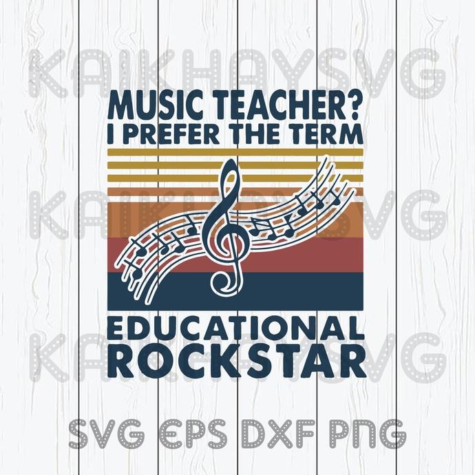 Music Teacher I Prefer The Term Educational Rockstar SVG, Teacher Life SVG,