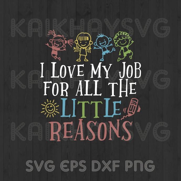 I Love My Job For All The Little Reasons SVG, Teacher Life SVG, Teach Love