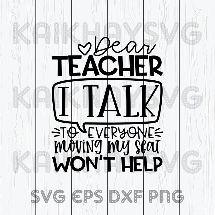 Dear Teacher I Talk To Everyone So Moving My Seat Gift SVG, Teach Love Inspire