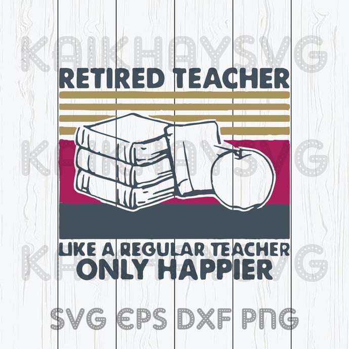 Book And Apple Retired Teacher Like A Regular Teacher Only Happier SVG, Teach
