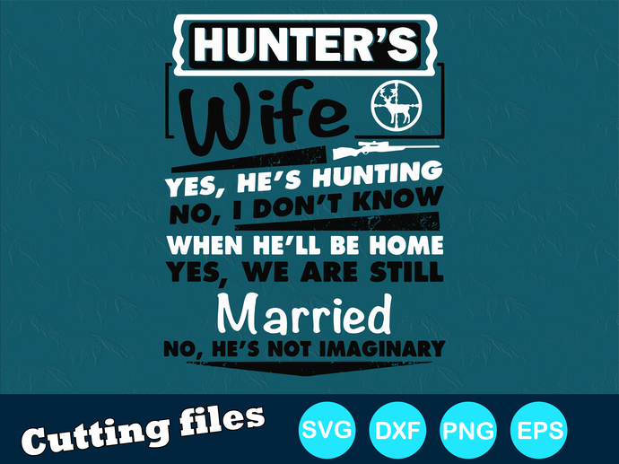 Hunter's wife yes, he's hunting Digital file SVG, DXF, PNG, EPS
