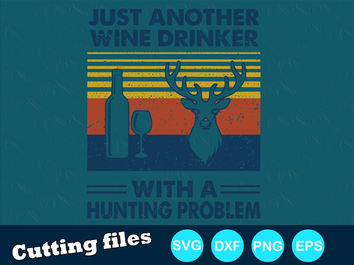 Just another wine drinker with a hunting problem Digital file SVG, DXF, PNG, EPS
