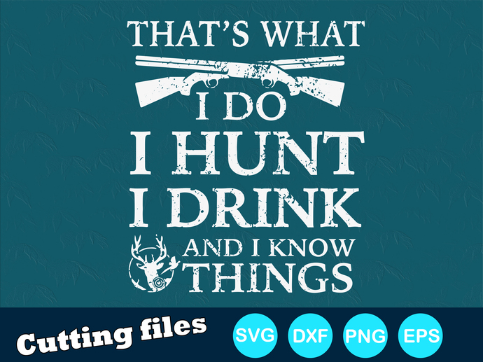 That's what i do i hunt i drink and i know things Digital file SVG, DXF, PNG,