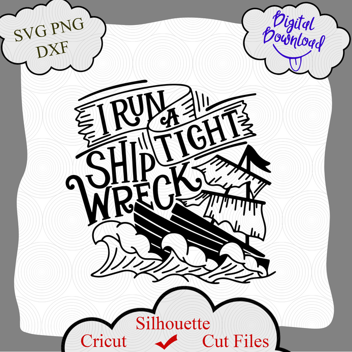 I Run a Tight Shipwreck SVG, Funny Saying SVG, Funny Mom Life SVG, Sassy Svg,
