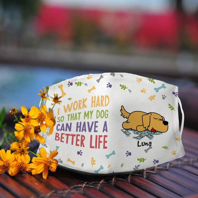 I work hard so that my dog can have a better life Face Mask, Reusable Face Mask,