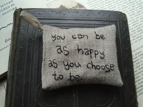 You can be as happy as you choose to be Lavender sachet in linen