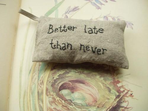 Better late than never - Lavender sachet with hand embroidered text