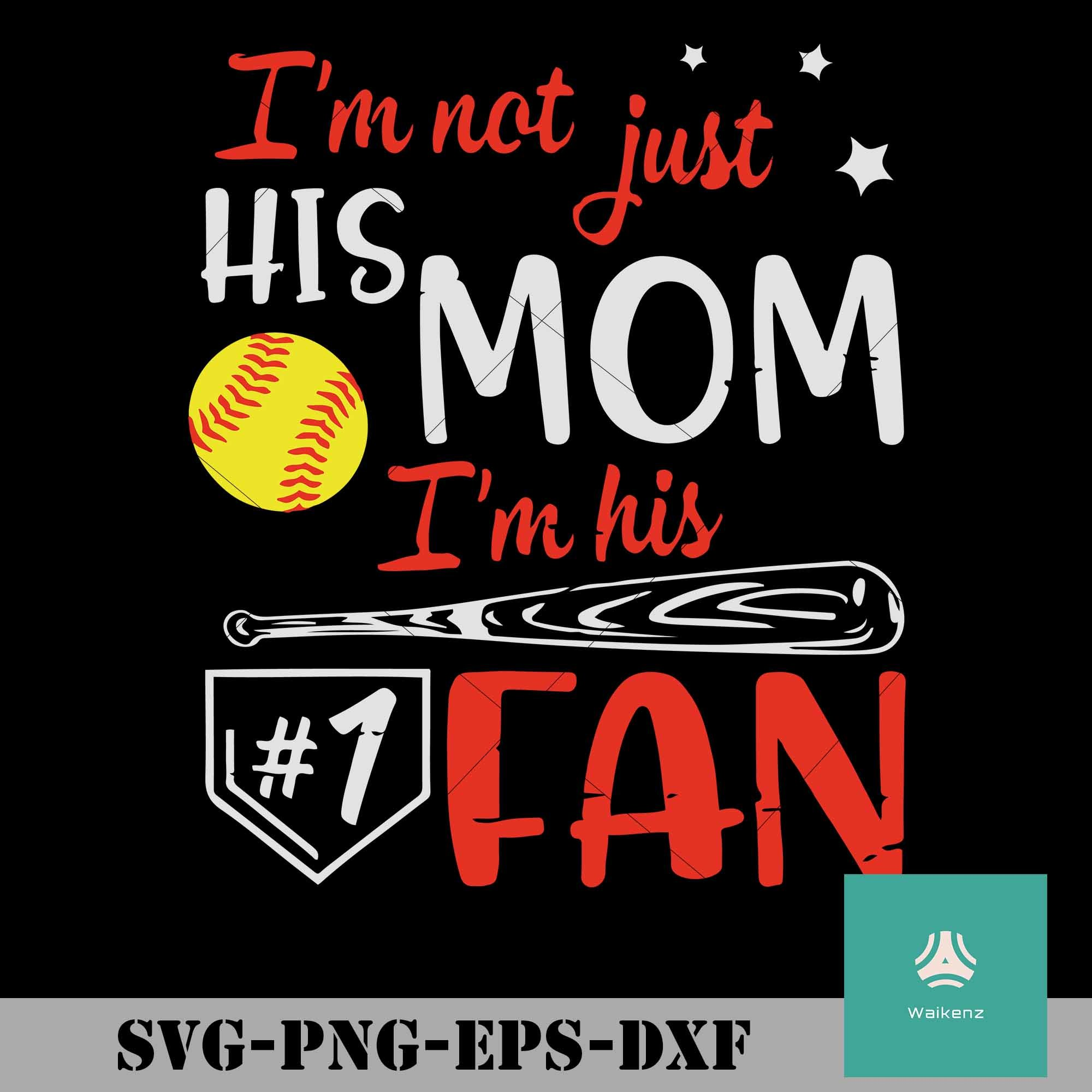 I Am Not Just His Mom I Am His First Fan Svg By Zonestore On Zibbet