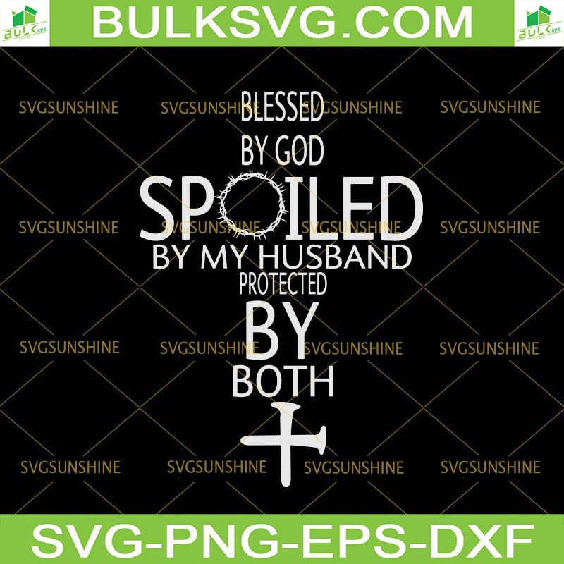 Blessed By God Spoiled By My Husband Protected By Kingbrowie On Zibbet