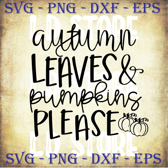 Autumn Leaves And Pumpkins Please Svg Thankful By Ldstoresvg On