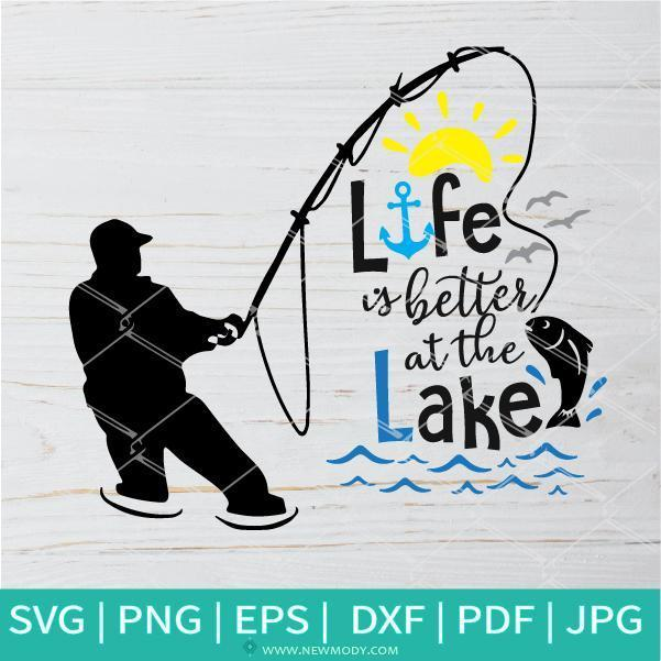 Life Is Better At The Lake Svg Fishing Svg By Funnysvgshop On
