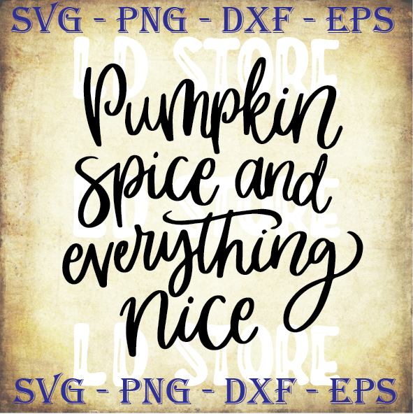 Pumpkin Spice And Everything Nice 2 Svg By Ldstoresvg On Zibbet
