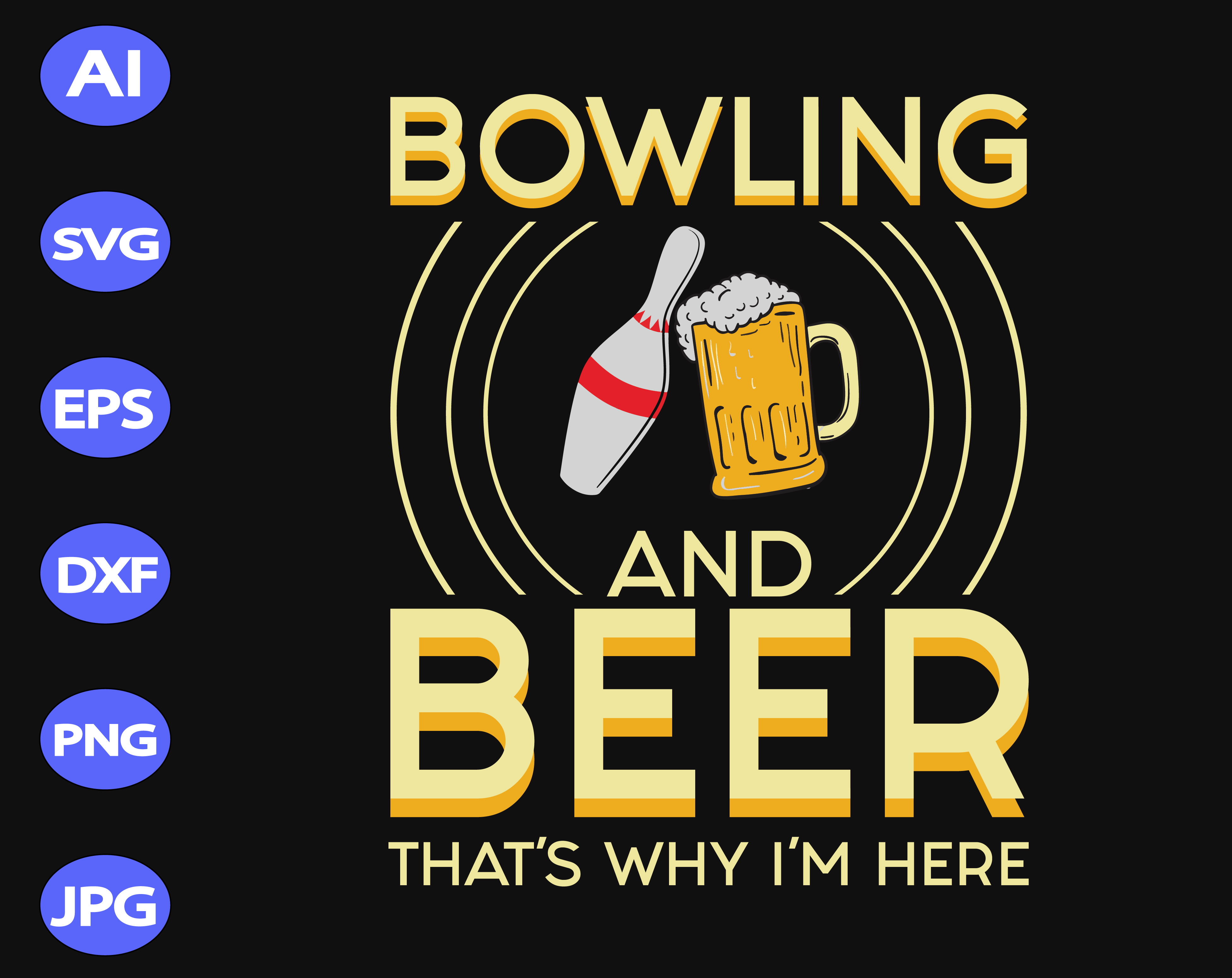 Bowling And Beer That S Why I M Here Svg By Svgtrendingstore On